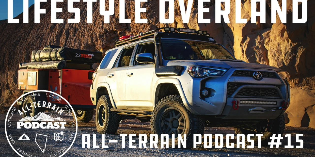 Lifestyle Overland: All-Terrain Podcast Episode #15